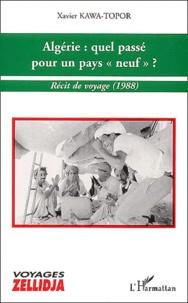 """Xavier Kawa-Topor - Algérie : quel passé pour un pays """"neuf"""" ? - Récit de voyage (1988)."""
