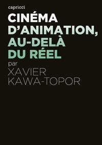 Xavier Kawa-Topor - Cinéma d'animation, au-delà du réel.