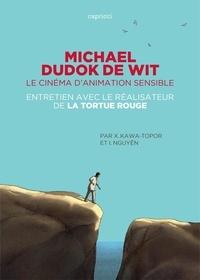 Xavier Kawa-Topor et Ilan Nguyen - Michael Dudok de Wit - Le cinéma d'animation sensible. Entretien avec le réalisateur de La tortue rouge.