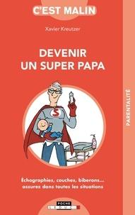 Xavier Kreutzer - Devenir un super papa c'est malin.