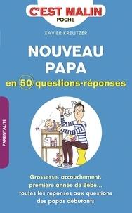Xavier Kreutzer - Nouveau papa en 50 questions-réponses.