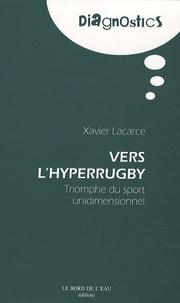 Xavier Lacarce - Vers l'hyperrugby - Triomphe du sport unidimensionnel.