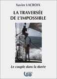 Xavier Lacroix - La traversée de l'impossible. - Le couple dans la durée.