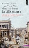 Xavier Lafon et Jean-Yves Marc - La ville antique - Tome 1, Histoire de l'Europe urbaine.