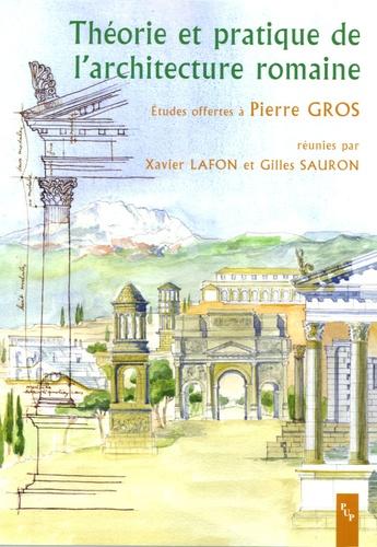 Xavier Lafon et Gilles Sauron - Theorie et pratique de l'architecture romaine - La norme et l'expérimentation.
