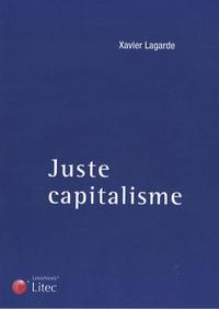 Xavier Lagarde - Juste Capitalisme - Essai sur la volonté de croissance.