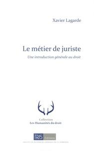 Xavier Lagarde - Le métier de juriste - Une introduction générale au droit.