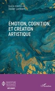 Xavier Lambert - Emotion, cognition, et création artistique.