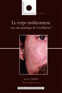 Xavier Lambert - Le corps multiconnexe : vers une poïétique de l'oscillation ?.