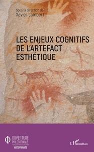 Xavier Lambert - Les enjeux cognitifs de l'artefact esthétique.