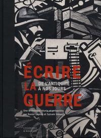 Xavier Lapray et Sylvain Venayre - Ecrire la guerre - De l'Antiquité à nos jours.