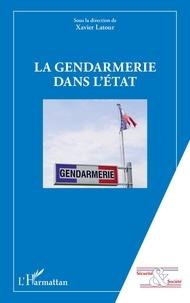 Xavier Latour - La gendarmerie dans l'Etat.