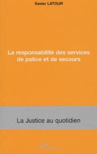 Xavier Latour - La responsabilité des services de police et de secours.