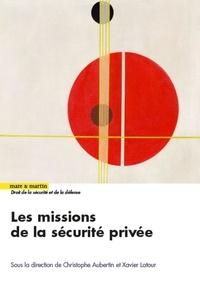 Xavier Latour et Christophe Aubertin - Les missions de la sécurité privée.