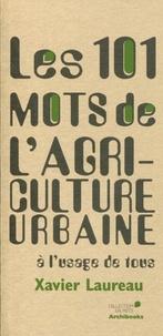 Xavier Laureau - Les 101 mots de l'agriculture urbaine à l'usage de tous.