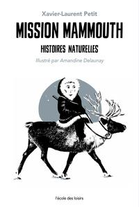 Xavier-Laurent Petit - Histoires naturelles  : Mission mammouth.