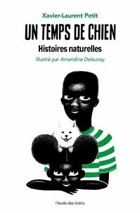 Xavier-Laurent Petit - Histoires naturelles  : Un temps de chien.