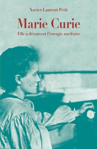 Xavier-Laurent Petit - Marie Curie - Elle a découvert l'énergie nucléaire.
