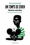 Xavier-Laurent Petit - Un temps de chien - Histoires naturelles.