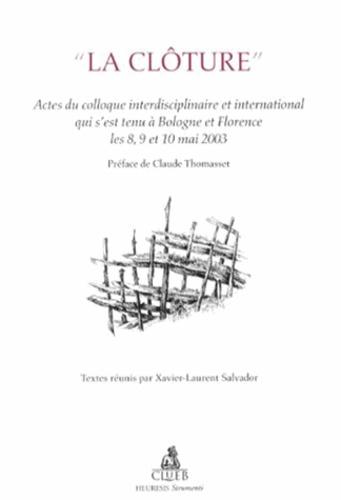 """Xavier-Laurent Salvador - """"La clôture"""" - Actes du colloque interdisciplinaire et international qui s'est tenu à Bologne et Florence les 8, 9 et 10 mai 2003."""