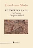 Xavier-Laurent Salvador - Le pont des âmes - De Zoroastre à l'imaginaire médiéval.