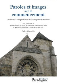 Xavier-Laurent Salvador et Jeanette Patterson - Paroles et images sur le commencement - Le discours des peintures de la chapelle de Merléac.