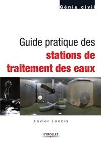 Xavier Lauzin - Guide pratique des stations de traitement des eaux.