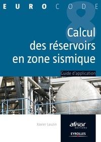 Xavier Lauzin - Le calcul des réservoirs en zone sismique - Guide d'application de l'Eurocode 8.