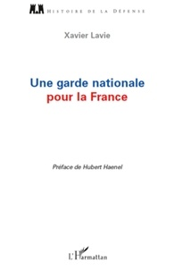 Xavier Lavie - Une garde nationale pour la France.
