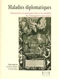 Xavier Le Person et Stanis Perez - Maladies diplomatiques - Souverains et puissants face à la maladie de l'Antiquité à nos jours.