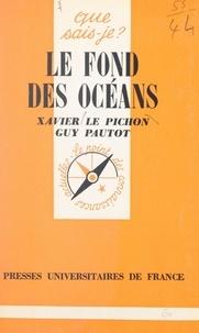 Xavier Le Pichon et Guy Pautot - Le fond des océans.