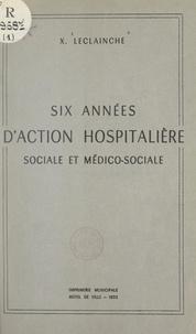 Xavier Leclainche - Six années d'action hospitalière sociale et médico-sociale.