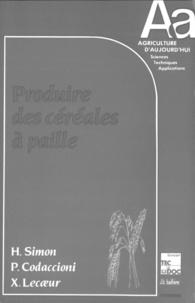Xavier Lecoeur et Pierre Simon - Produire des céréales à paille.