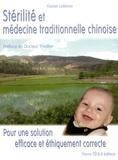 Xavier Lelièvre - Stérilité et médecine traditionnelle chinoise - Pour une solution efficace et éthiquement correcte.