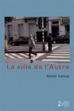 Xavier Leloup - La ville de l'Autre - Effets de composition et registres du rapport à l'Autre dans un espace pluriel (Ixelles).