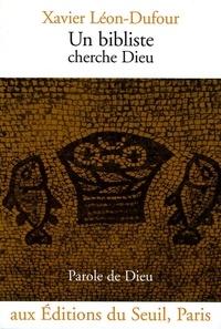 Xavier Léon-Dufour - Un bibliste cherche Dieu.