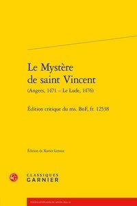 Xavier Leroux et Maria Colombo Timelli - Le Mystère de saint Vincent (Angers, 1471 - Le Lude, 1476) - Edition critique du ms. BnF, fr. 12538.