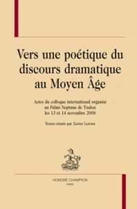 Xavier Leroux - Vers une poétique du discours dramatique au Moyen Age.