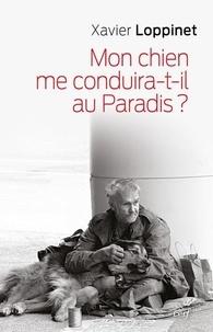 Xavier Loppinet - Mon chien me conduira-t-il au Paradis ? - Un compagnon spirituel.