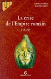 Xavier Loriot et Daniel Nony - La crise de l'Empire romain - 235-285.