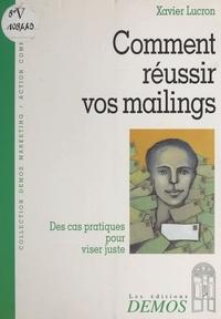 Xavier Lucron - Comment réussir vos mailings - Des cas pratiques pour viser juste.