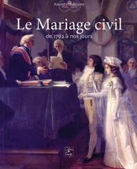 Xavier Madelaine - Le mariage civil de 1792 à nos jours.