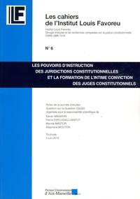 Xavier Magnon et Pierre Esplugas-Labatut - Les pouvoirs d'instruction des juridictions constitutionnelles et la formation de l'intime conviction des juges constitutionnels.