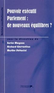 Xavier Magnon et Richard Ghevontian - Pouvoir exécutif et Parlement : de nouveaux équilibres ? - L'impact de la révision constitutionnelle du 23 juillet 2008 sur le rééquilibrage des institutions.