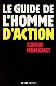 Xavier Maniguet - Le Guide de l'homme d'action.