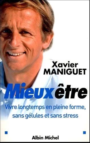 Xavier Maniguet - Mieux être - Vivre longtemps, en pleine forme, sans gélules et sans stress.