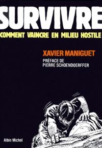 Xavier Maniguet - Survivre - Comment vaincre en milieu hostile.