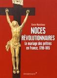 Xavier Maréchaux - Noces révolutionnaires - Le mariage des prêtres en France, 1789-1815.