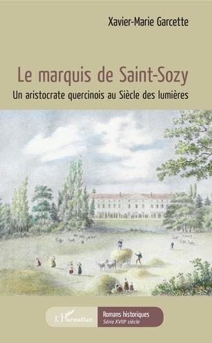 Xavier-Marie Garcette - Le marquis de Saint-Sozy - Un aristocrate quercinois au Siècle des Lumières.