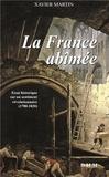 Xavier Martin - La France abîmée - Essai historique sur un sentiment révolutionnaire, 1780-1820.